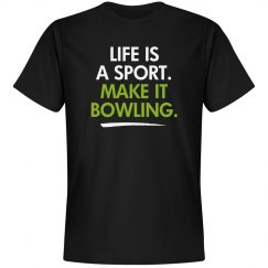 Life is a sport make it bowling