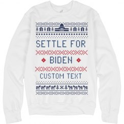 Settle for Biden Custom Ugly Sweater