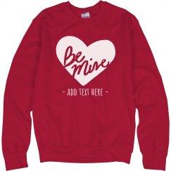 Be My Valentine Custom Sweatshirt