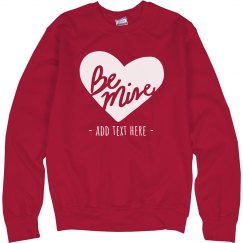 Be My Valentine Custom Sweatshirt