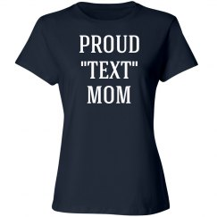 """Proud """"your text"""" mom"""