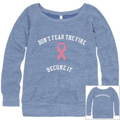 Women's Don't Fear The Fire Become It Sweatshirt