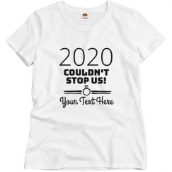 Bride 2020 Couldn't Stop Us Custom Tee