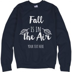 Fall is in the Air Custom Sweatshirt