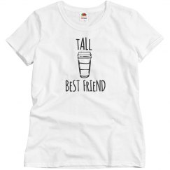 Tall Best Friend with a Coffee Woman's T-Shirt