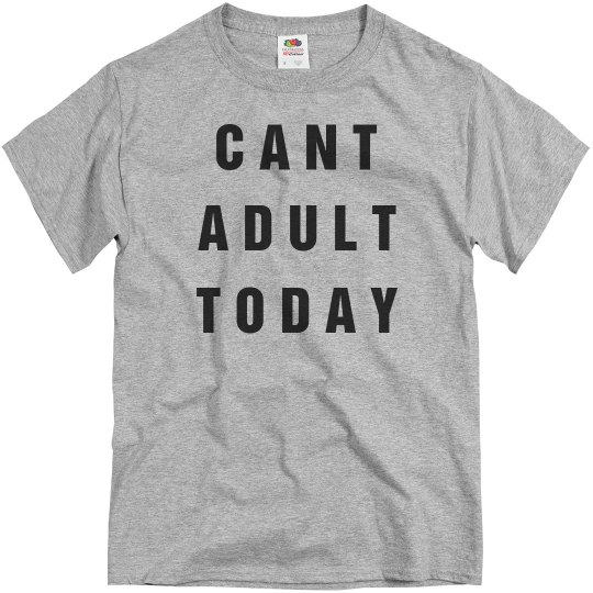 Can't Adult Today Heather Grey