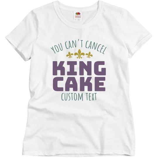 Can't Cancel King Cake Custom Tee