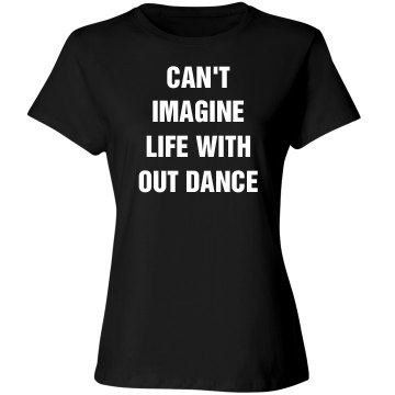 Can't image life and no dance