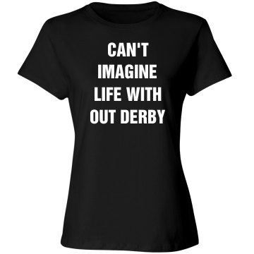 Can't imagine life and no derby