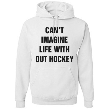 Can't imagine life and no hockey