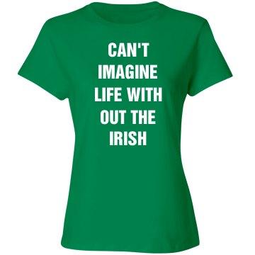 Can't imagine live and no irish