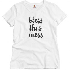 Bless this mess tee