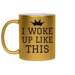I Woke Up Like This Gold Metallic Mug
