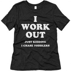 I Work Out Just Kidding Toddler Mom