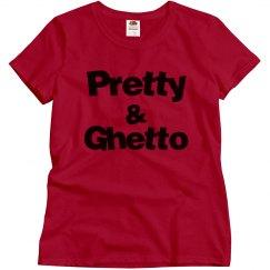 Pretty and Ghetto