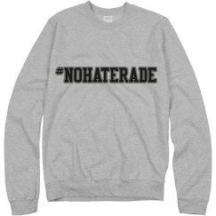 #NoHaterade Crew Neck Sweater