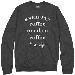 Even My Coffee Needs a Coffee Funny Mom Life Sweatshirt