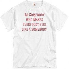 Be Somebody UNISEX Tee