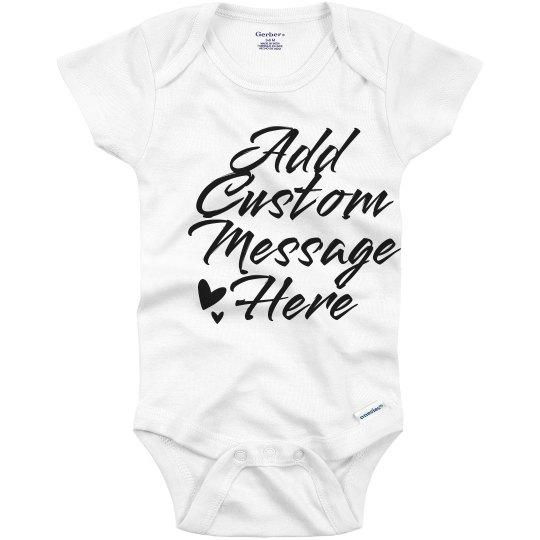 9092ac4f7 Custom Message Cute Custom Script Infant Onesie