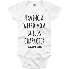 Having a Weird Mom Builds Character Funny Baby Onesie