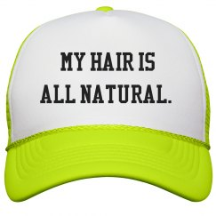 My Hair Is All NATURAL- Neon Yello Trucker Hat