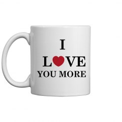 I Love You More Valentines Mug