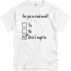Are you in a bad mood Tee