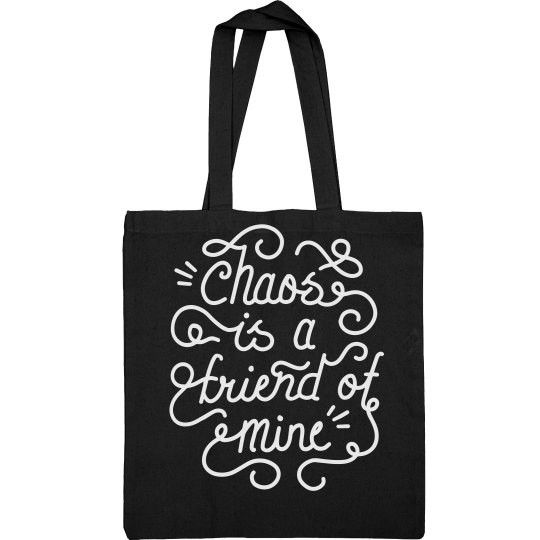 Chaos is a Friend of Mine Tote