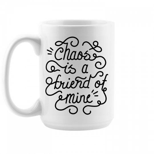Chaos is a Friend of Mom Mug