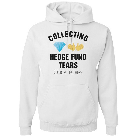 Collecting Hedge Fund Tears Customizable Hoodie