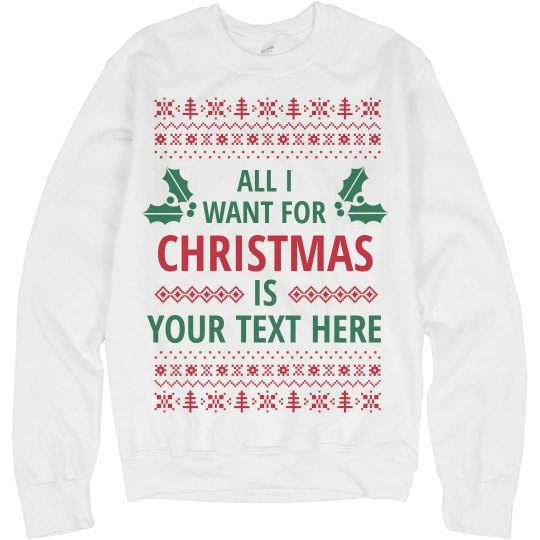Custom All I Want for Christmas Ugly Sweater