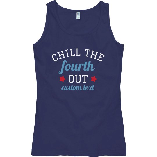 Custom Chill the Fourth Out Patriotic