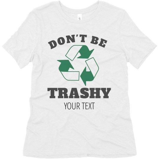 Custom Don't Be Trashy Tee