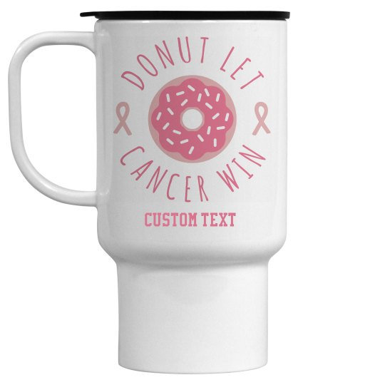 Custom Donut Let Cancer Win Travel Mug