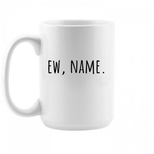 Custom Ew, Name Mug
