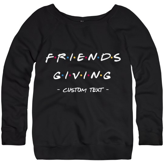 Custom Friends-Giving 90s Sweatshirt
