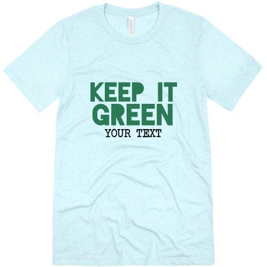 Custom Keep It Green Tee