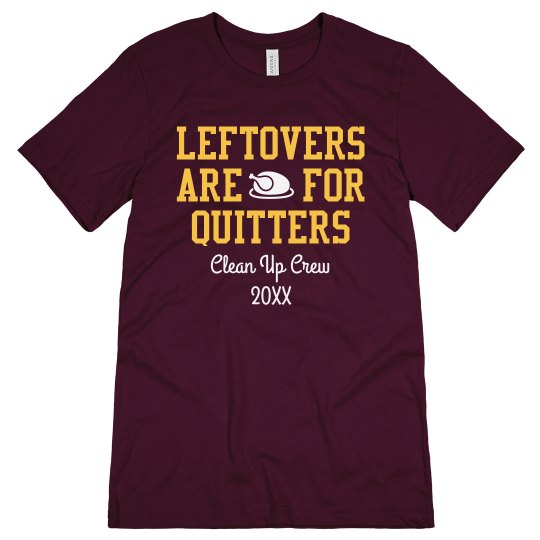 Custom Leftovers Are For Quitters Tee