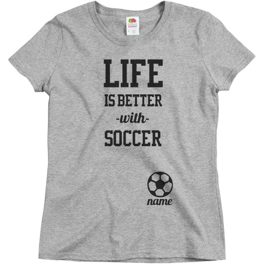 Custom Life Is Better With Soccer