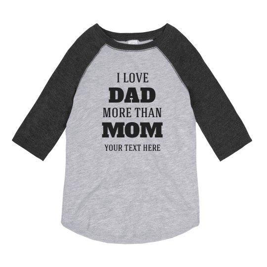 Custom Love Dad More Than Mom