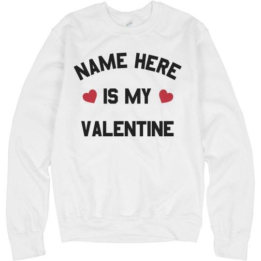 Custom Name is my Valentine Cute Sweatshirt