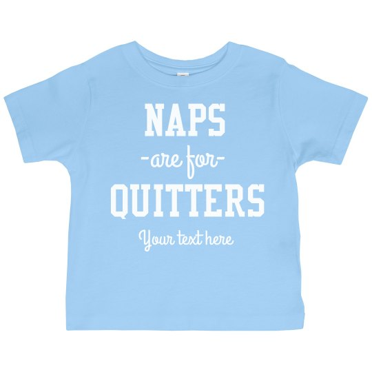 Custom Naps are for Quitters