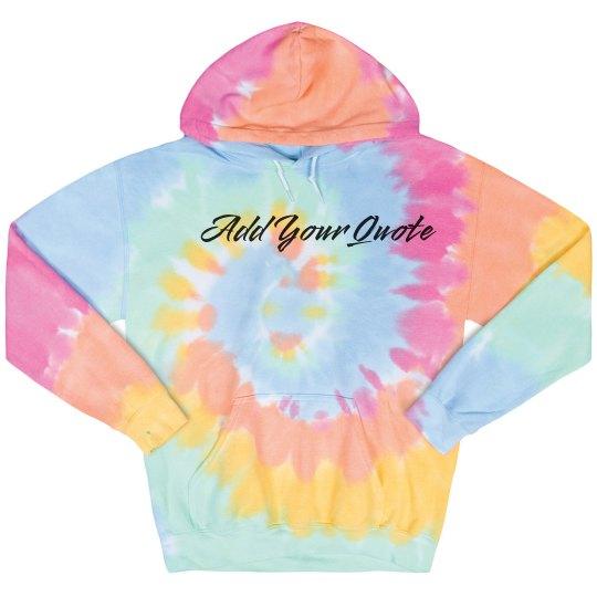 Custom Quote Tie-Dye Hoodie