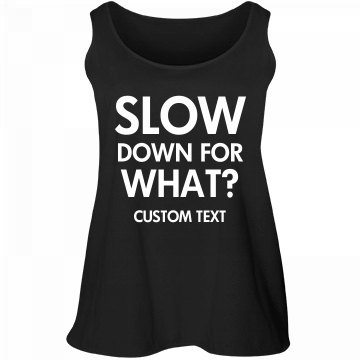 Custom Runners Slow Down for What Plus Tank