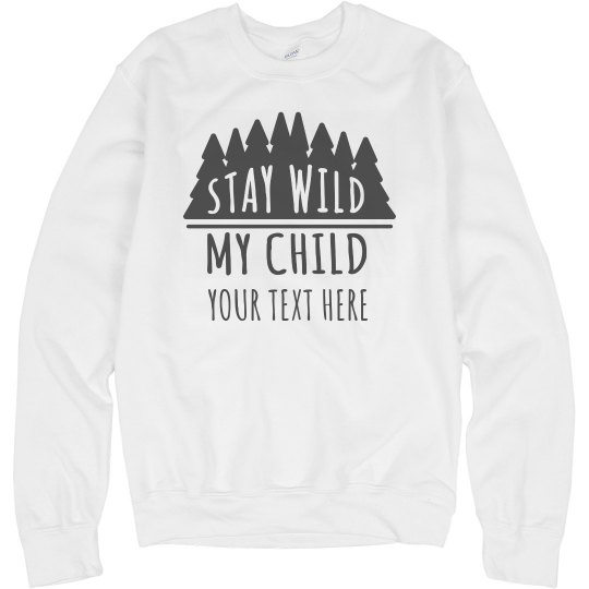 Custom Stay Wild My Child Outdoors Pullover