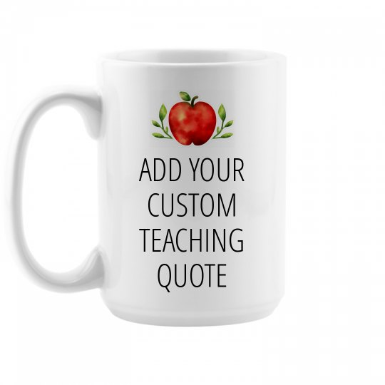 Custom Teaching Quote School Gift