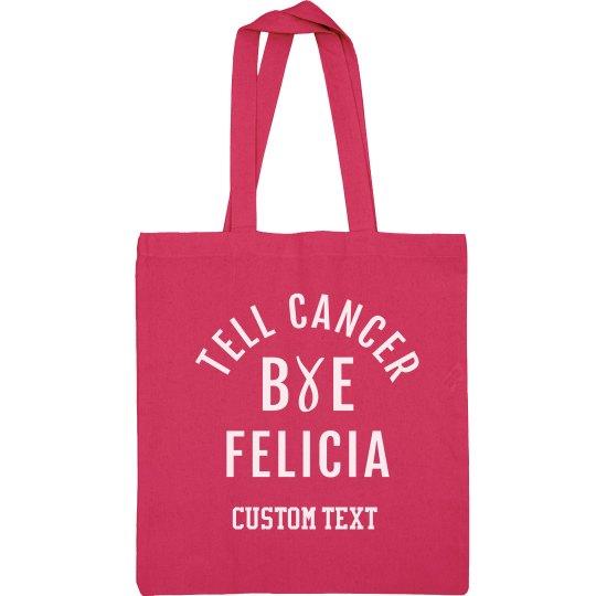 Custom Tell Cancer Bye Felicia Pink Bag