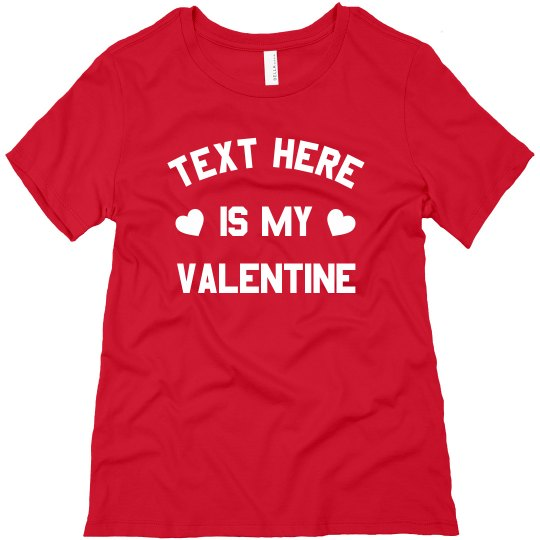 Custom Text is my Valentine Tee