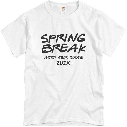 Custom Text Spring Break Dated Tee