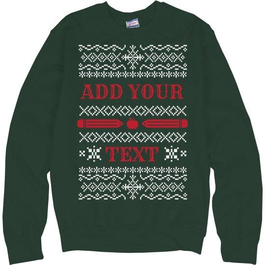 Custom Text Teacher Ugly Sweater
